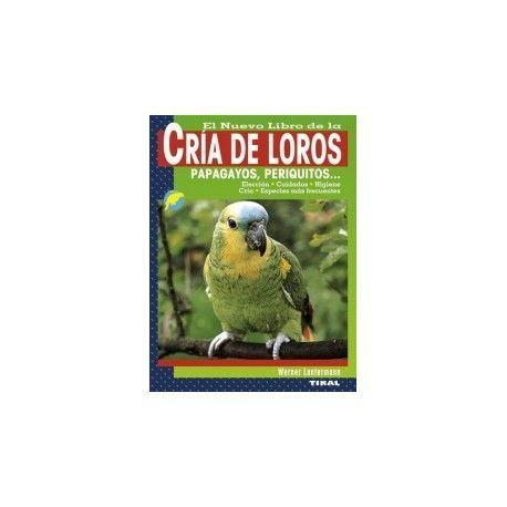 El nuevo libro de la cría de loros, papagayos, periquitos